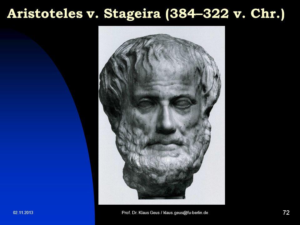 02.11.2013 72 Aristoteles v. Stageira (384–322 v. Chr.) Prof. Dr. Klaus Geus / klaus.geus@fu-berlin.de