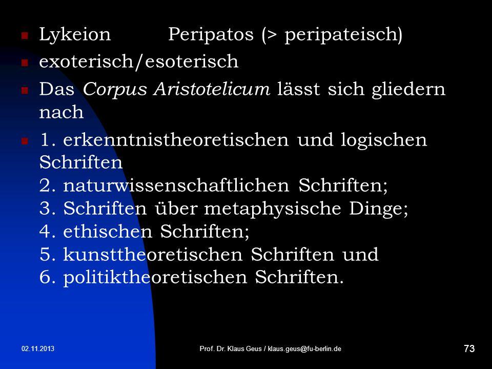02.11.2013 73 LykeionPeripatos (> peripateisch) exoterisch/esoterisch Das Corpus Aristotelicum lässt sich gliedern nach 1. erkenntnistheoretischen und