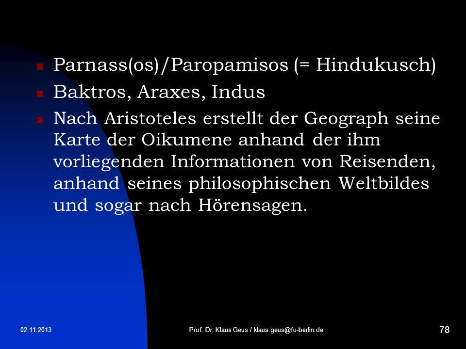 02.11.2013 78 Parnass(os)/Paropamisos (= Hindukusch) Baktros, Araxes, Indus Nach Aristoteles erstellt der Geograph seine Karte der Oikumene anhand der