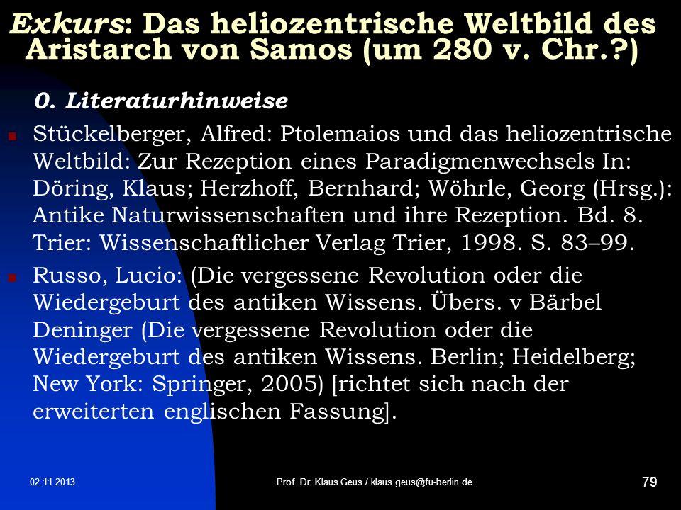 02.11.2013 79 Exkurs : Das heliozentrische Weltbild des Aristarch von Samos (um 280 v. Chr.?) 0. Literaturhinweise Stückelberger, Alfred: Ptolemaios u