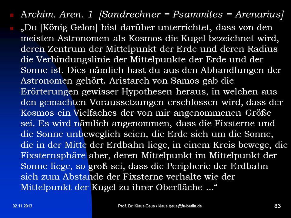 02.11.2013 83 A rchim. Aren. 1 [Sandrechner = Psammites = Arenarius] Du [König Gelon] bist darüber unterrichtet, dass von den meisten Astronomen als K