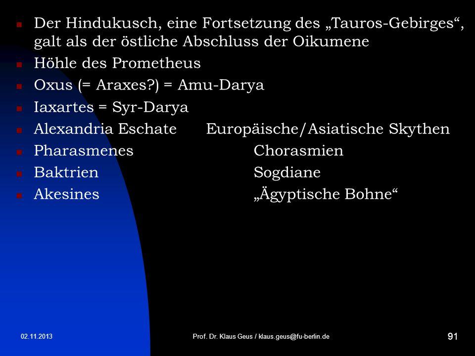 02.11.2013 91 Der Hindukusch, eine Fortsetzung des Tauros-Gebirges, galt als der östliche Abschluss der Oikumene Höhle des Prometheus Oxus (= Araxes?)