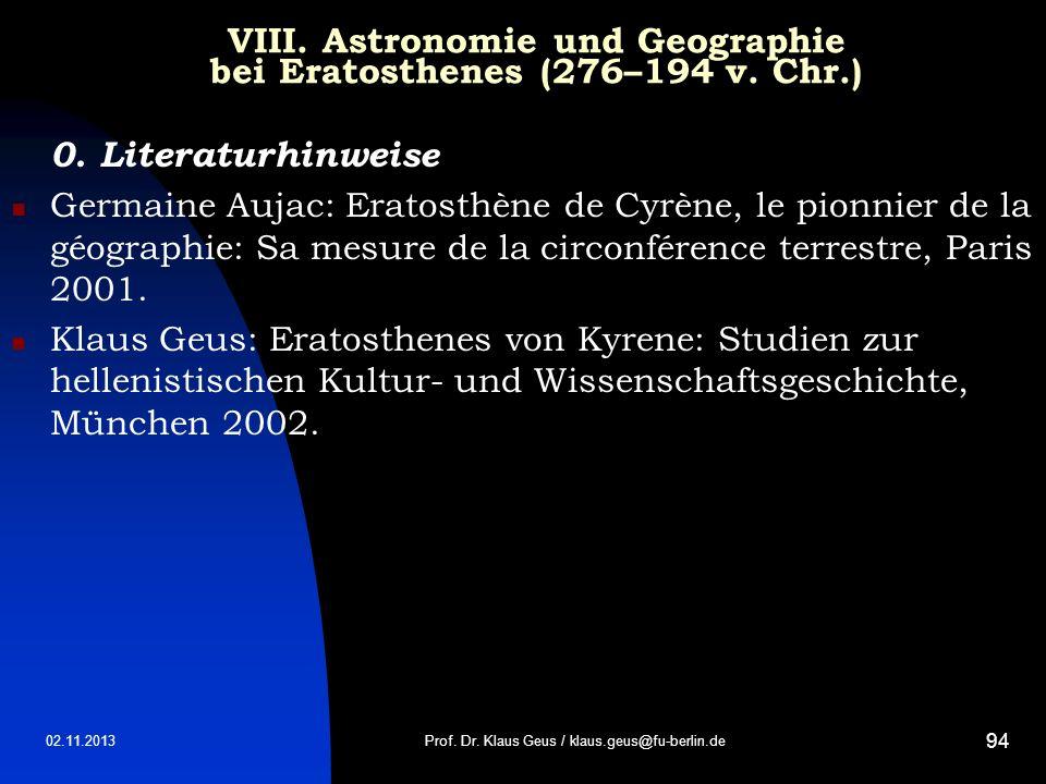 02.11.2013 94 VIII. Astronomie und Geographie bei Eratosthenes (276–194 v. Chr.) 0. Literaturhinwei se Germaine Aujac: Eratosthène de Cyrène, le pionn