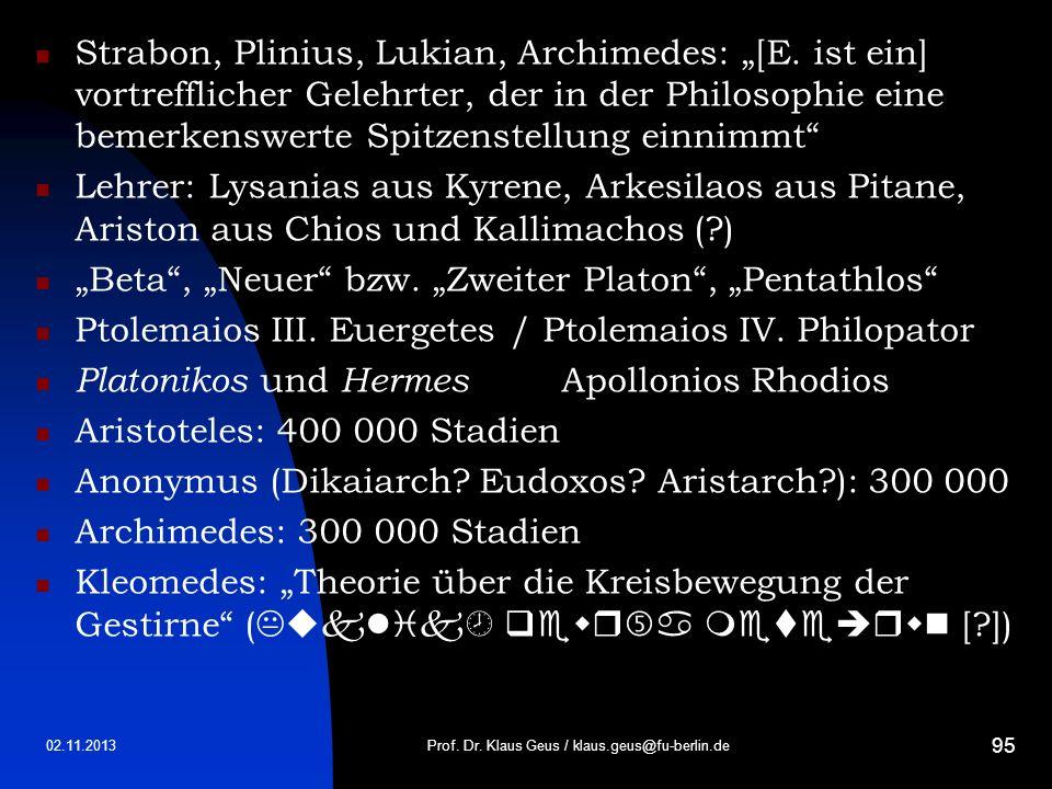 02.11.2013 95 Strabon, Plinius, Lukian, Archimedes: [E. ist ein] vortrefflicher Gelehrter, der in der Philosophie eine bemerkenswerte Spitzenstellung