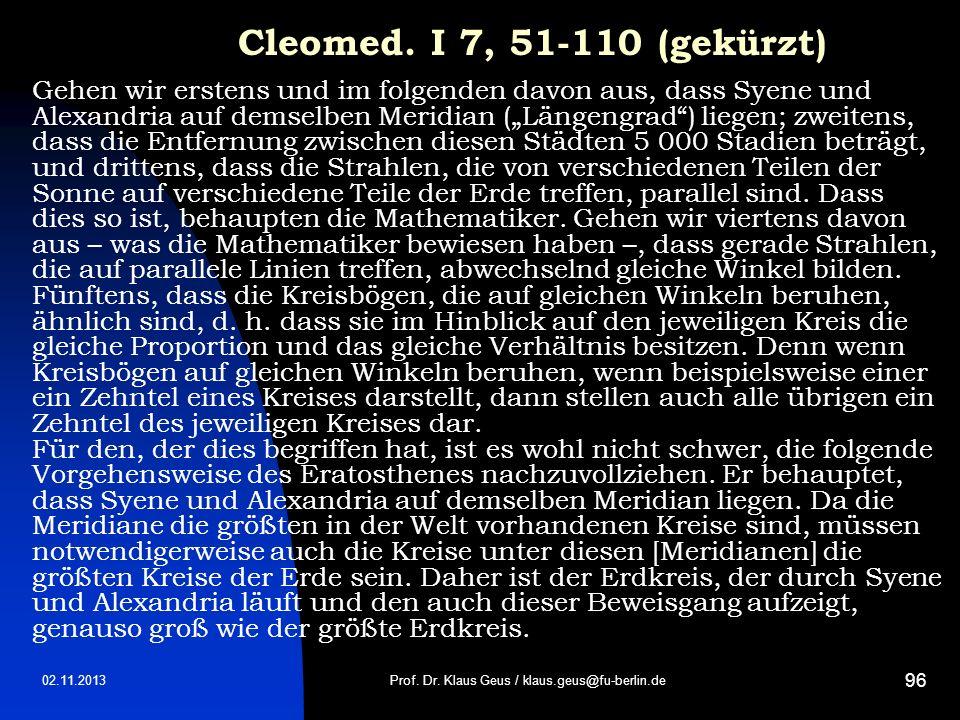 02.11.2013 96 Cleomed. I 7, 51-110 (gekürzt) Gehen wir erstens und im folgenden davon aus, dass Syene und Alexandria auf demselben Meridian (Längengra