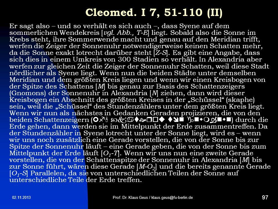 02.11.2013 97 Cleomed. I 7, 51-110 (II) Er sagt also – und so verhält es sich auch –, dass Syene auf dem sommerlichen Wendekreis [ vgl. Abb., T E ] li
