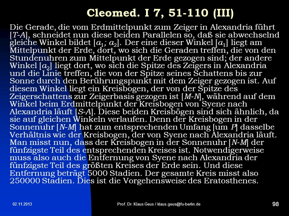 02.11.2013 98 Cleomed. I 7, 51-110 (III) Die Gerade, die vom Erdmittelpunkt zum Zeiger in Alexandria führt [ T A ], schneidet nun diese beiden Paralle