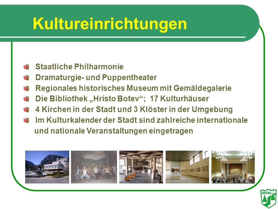 Kultureinrichtungen Staatliche Philharmonie Dramaturgie- und Puppentheater Regionales historisches Museum mit Gemäldegalerie Die Bibliothek Hristo Bot