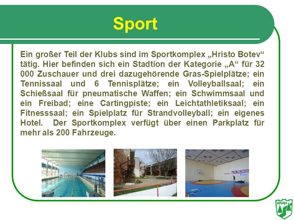 Sport Ein großer Teil der Klubs sind im Sportkomplex Hristo Botev tätig. Hier befinden sich ein Stadtion der Kategorie A für 32 000 Zuschauer und drei