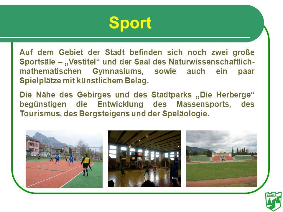Sport Auf dem Gebiet der Stadt befinden sich noch zwei große Sportsäle – Vestitel und der Saal des Naturwissenschaftlich- mathematischen Gymnasiums, s