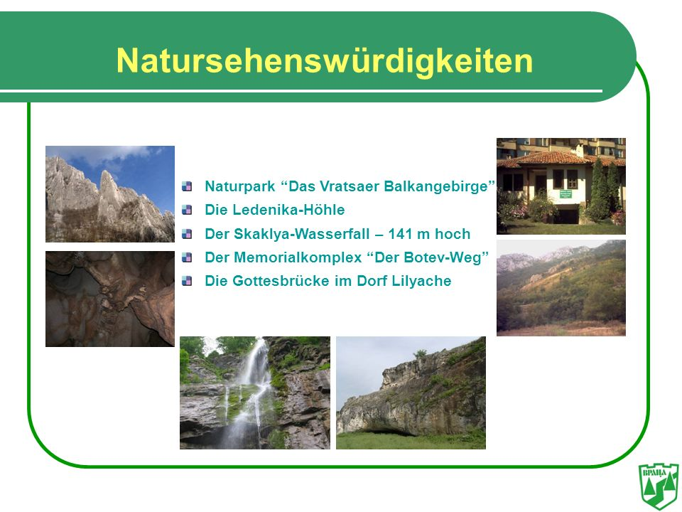 Natursehenswürdigkeiten Naturpark Das Vratsaer Balkangebirge Die Ledenika-Höhle Der Skaklya-Wasserfall – 141 m hoch Der Memorialkomplex Der Botev-Weg
