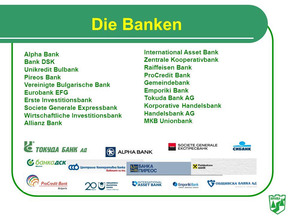 Die Banken Аlpha Bank Bank DSK Unikredit Bulbank Pireos Bank Vereinigte Bulgarische Bank Eurobank EFG Erste Investitionsbank Societe Generale Expressb