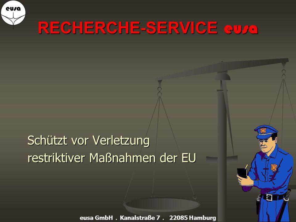 EU-SANKTIONSLISTEN-ABGLEICH eusa Hilfe beim Umgang mit strafbewehrten Verboten der Europäischen Union eusa GmbH. Kanalstraße 7. 22085 Hamburg