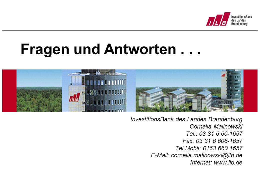 InvestitionsBank des Landes Brandenburg Cornelia Malinowski Tel.: 03 31 6 60-1657 Fax: 03 31 6 606-1657 Tel.Mobil: 0163 660 1657 E-Mail: cornelia.mali