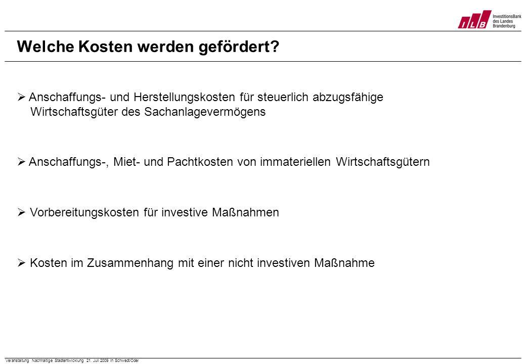 Veranstaltung Nachhaltige Stadtentwicklung 21. Juli 2009 in Schwedt/Oder Welche Kosten werden gefördert? Anschaffungs- und Herstellungskosten für steu