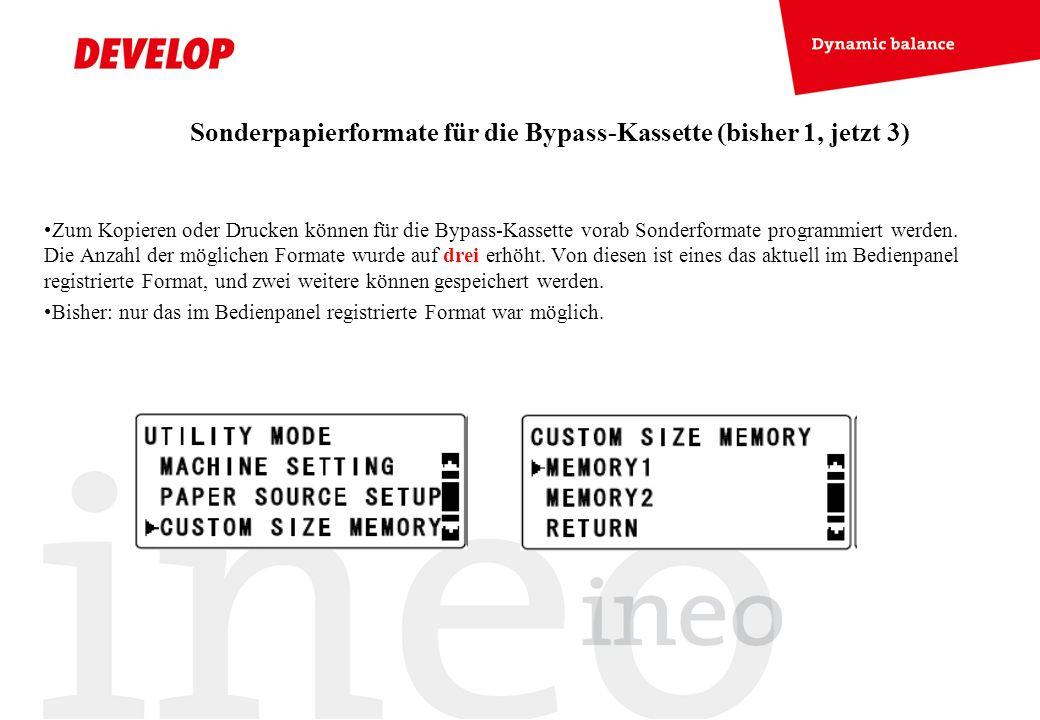 Sonderpapierformate für die Bypass-Kassette (bisher 1, jetzt 3) Zum Kopieren oder Drucken können für die Bypass-Kassette vorab Sonderformate programmi