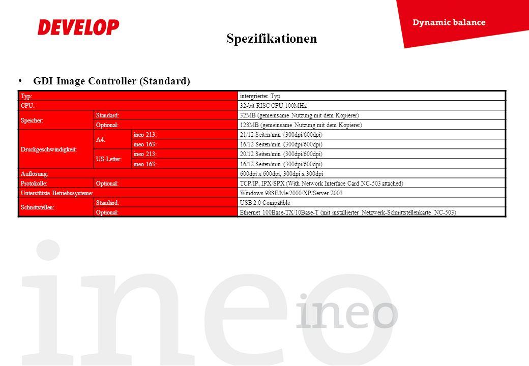 GDI Image Controller (Standard) Typ:intergrierter Typ CPU:32-bit RISC CPU 100MHz Speicher: Standard:32MB (gemeinsame Nutzung mit dem Kopierer) Optiona