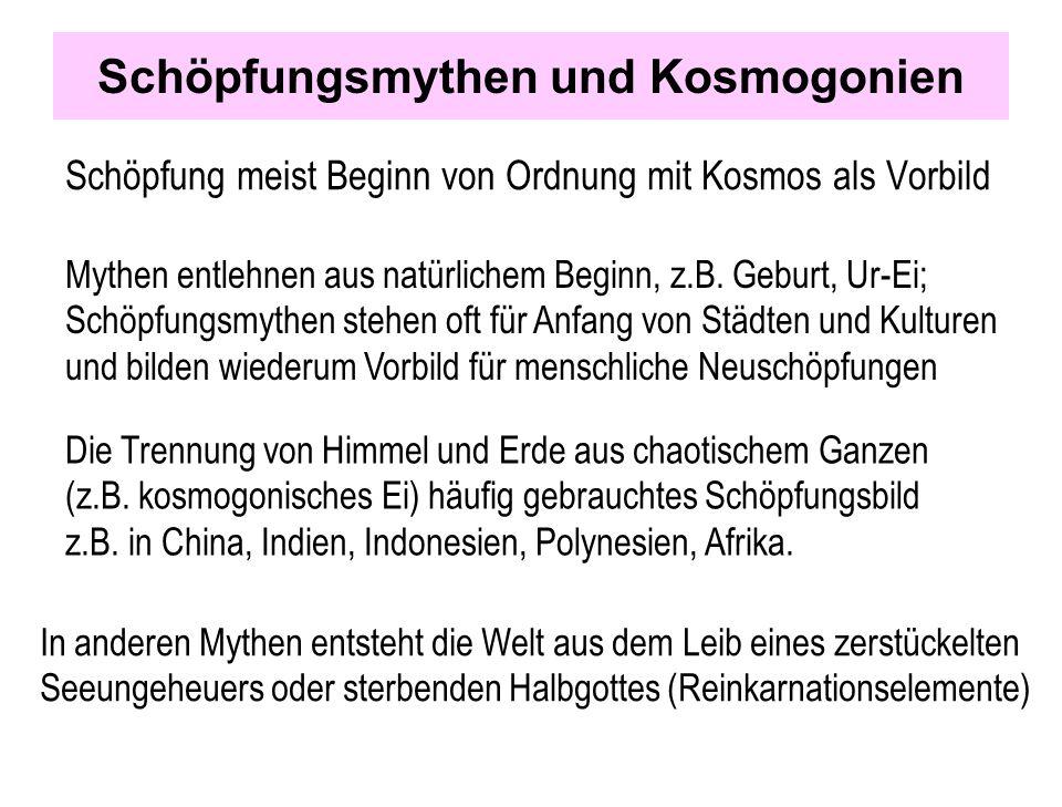 Schöpfungsmythen und Kosmogonien Schöpfung meist Beginn von Ordnung mit Kosmos als Vorbild Mythen entlehnen aus natürlichem Beginn, z.B. Geburt, Ur-Ei