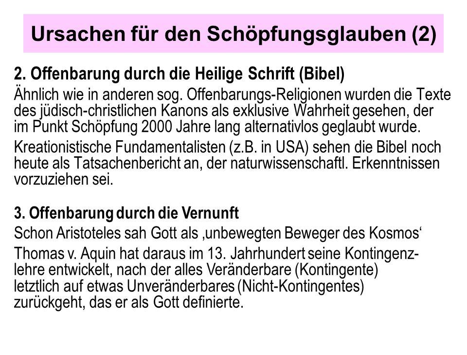 Ursachen für den Schöpfungsglauben (2) 2. Offenbarung durch die Heilige Schrift (Bibel) Ähnlich wie in anderen sog. Offenbarungs-Religionen wurden die