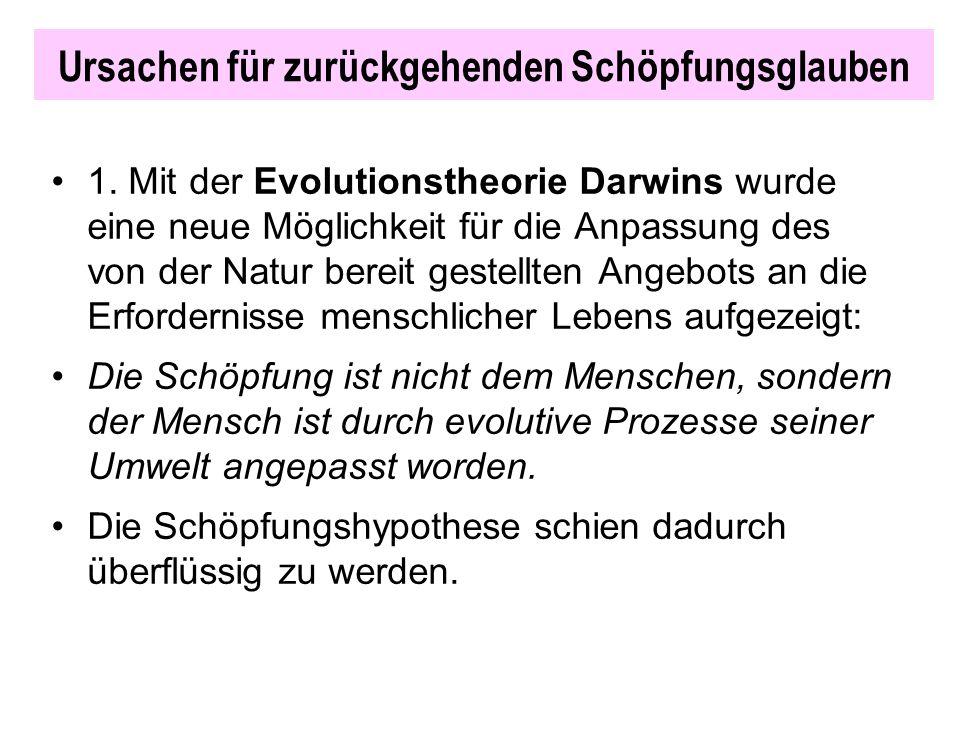 Ursachen für zurückgehenden Schöpfungsglauben 1. Mit der Evolutionstheorie Darwins wurde eine neue Möglichkeit für die Anpassung des von der Natur ber