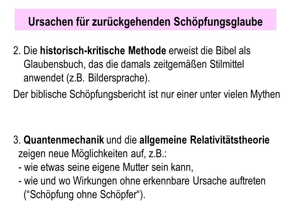 Ursachen für zurückgehenden Schöpfungsglaube 2. Die historisch-kritische Methode erweist die Bibel als Glaubensbuch, das die damals zeitgemäßen Stilmi
