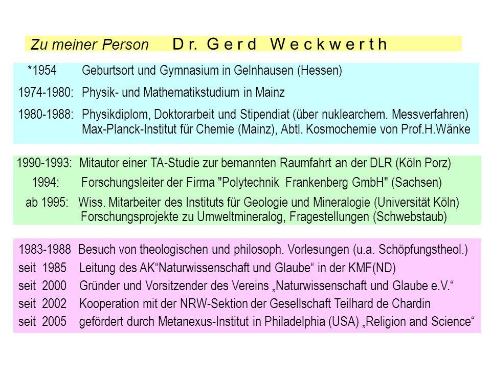 Zu meiner Person D r. G e r d W e c k w e r t h *1954 Geburtsort und Gymnasium in Gelnhausen (Hessen) 1974-1980: Physik- und Mathematikstudium in Main