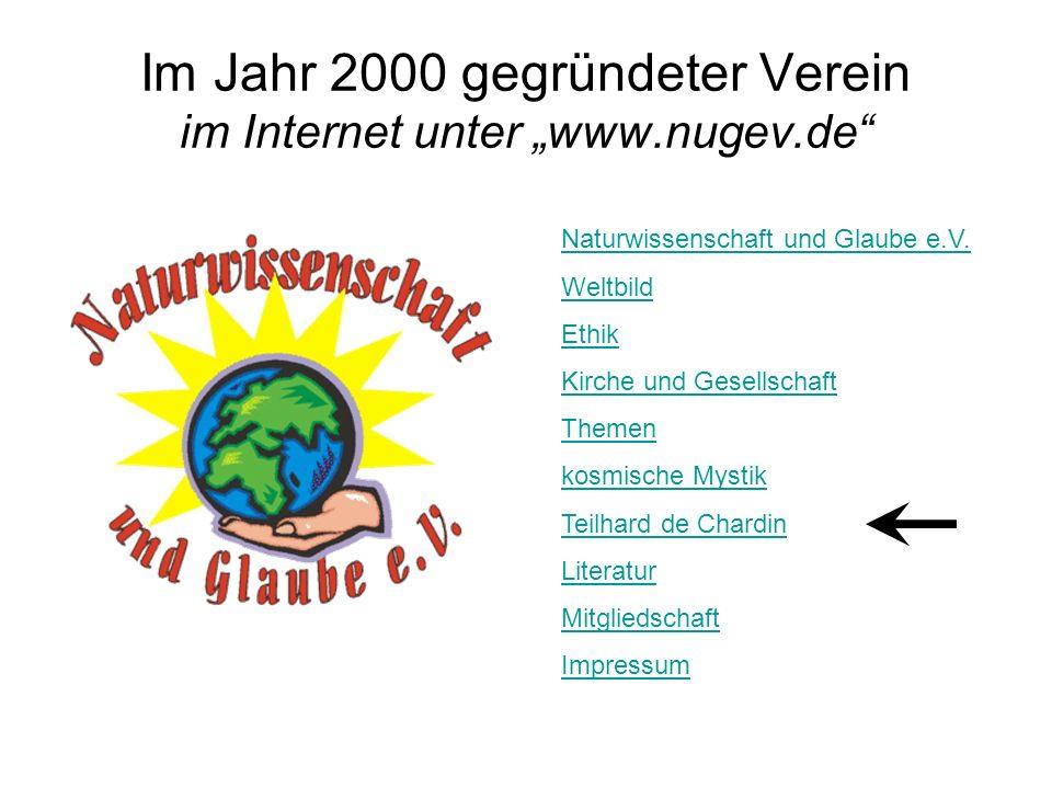 Im Jahr 2000 gegründeter Verein im Internet unter www.nugev.de Naturwissenschaft und Glaube e.V. Weltbild Ethik Kirche und Gesellschaft Themen kosmisc