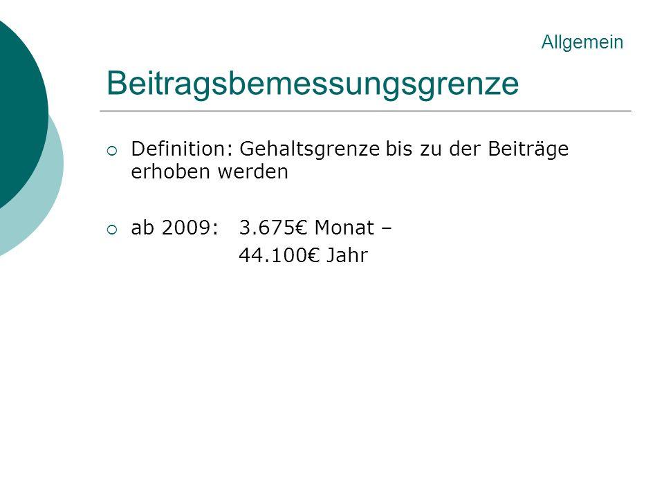 Beitragsbemessungsgrenze Definition: Gehaltsgrenze bis zu der Beiträge erhoben werden ab 2009: 3.675 Monat – 44.100 Jahr Allgemein