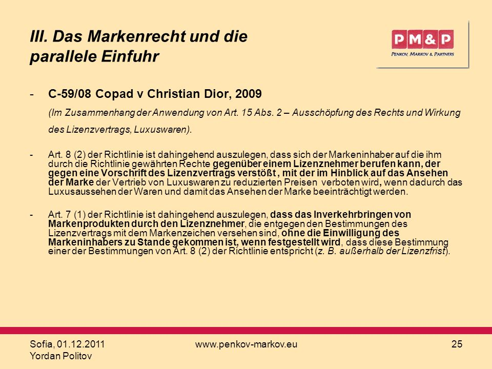 Sofia, 01.12.2011 Yordan Politov www.penkov-markov.eu25 III. Das Markenrecht und die parallele Einfuhr -C-59/08 Copad v Christian Dior, 2009 (Im Zusam