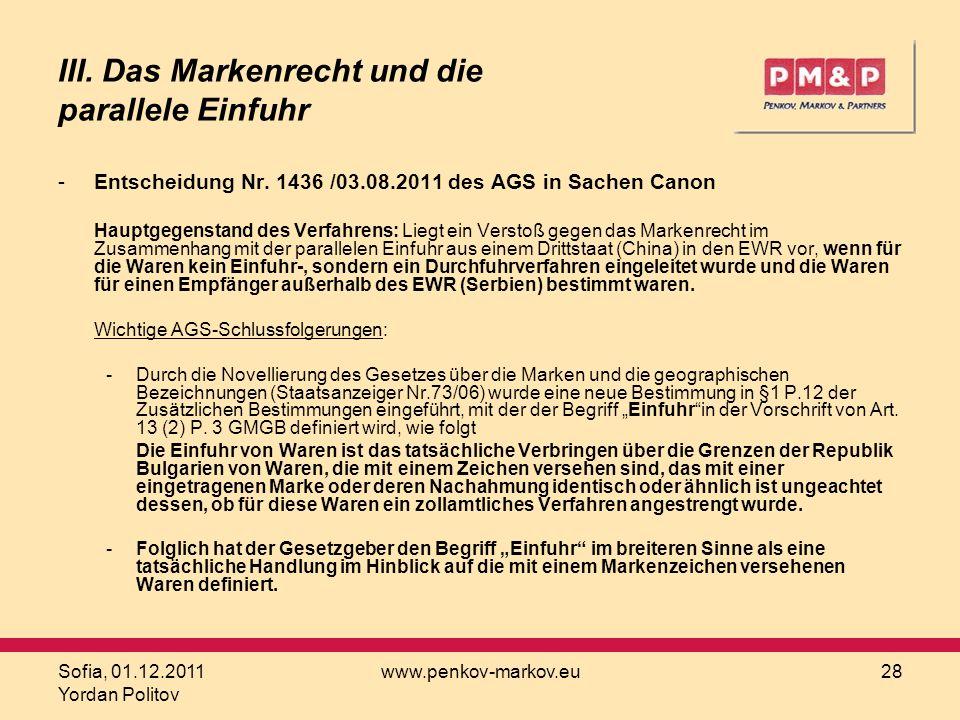 Sofia, 01.12.2011 Yordan Politov www.penkov-markov.eu28 III. Das Markenrecht und die parallele Einfuhr -Entscheidung Nr. 1436 /03.08.2011 des AGS in S