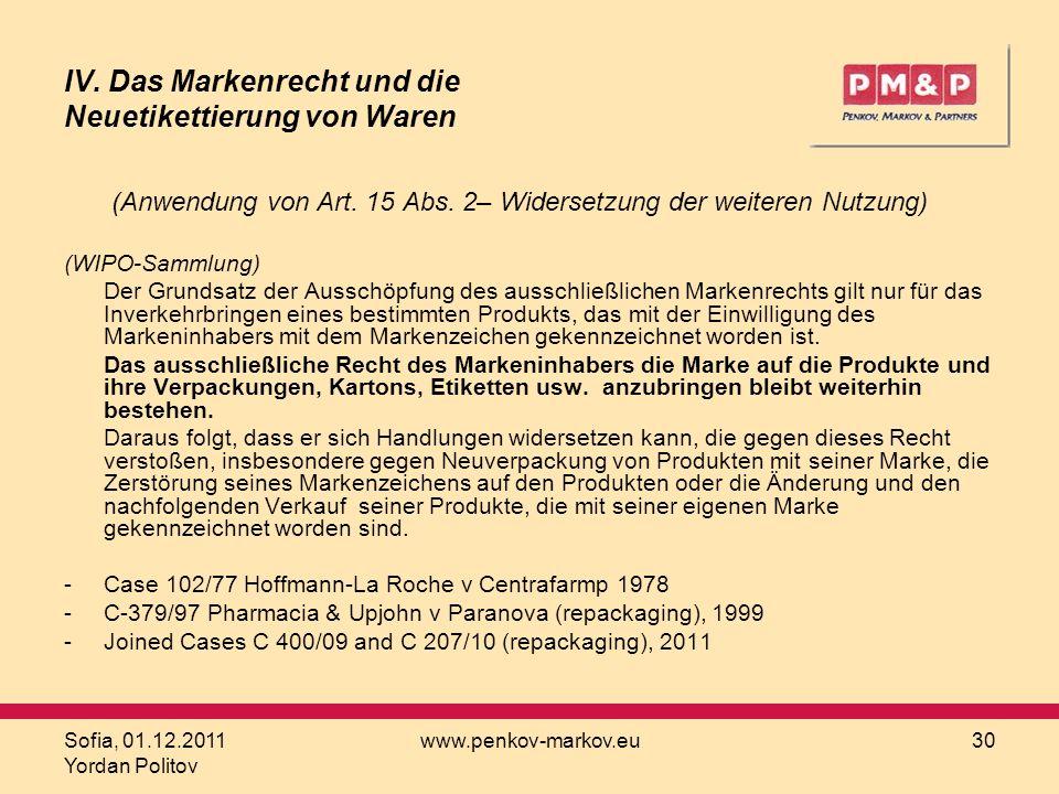 Sofia, 01.12.2011 Yordan Politov www.penkov-markov.eu30 IV. Das Markenrecht und die Neuetikettierung von Waren (Anwendung von Art. 15 Abs. 2– Widerset