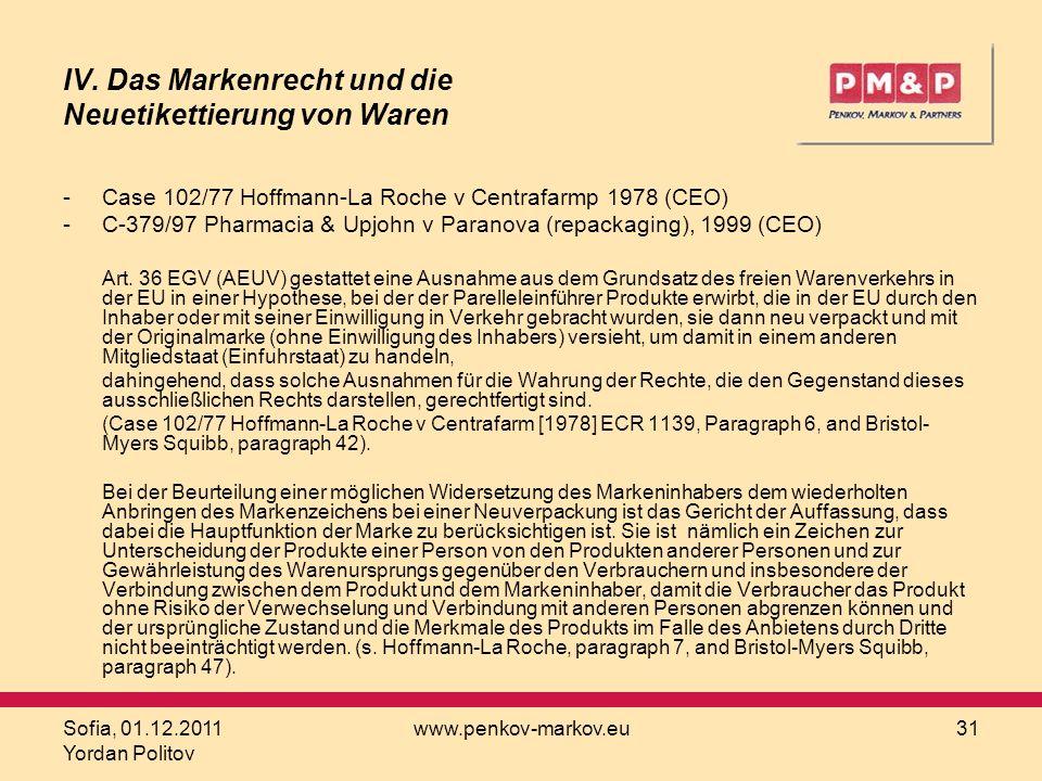Sofia, 01.12.2011 Yordan Politov www.penkov-markov.eu31 IV. Das Markenrecht und die Neuetikettierung von Waren -Case 102/77 Hoffmann-La Roche v Centra