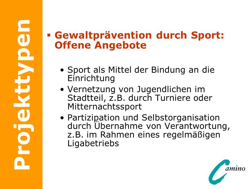 Projekttypen Gewaltprävention durch Sport: Offene Angebote Sport als Mittel der Bindung an die Einrichtung Vernetzung von Jugendlichen im Stadtteil, z