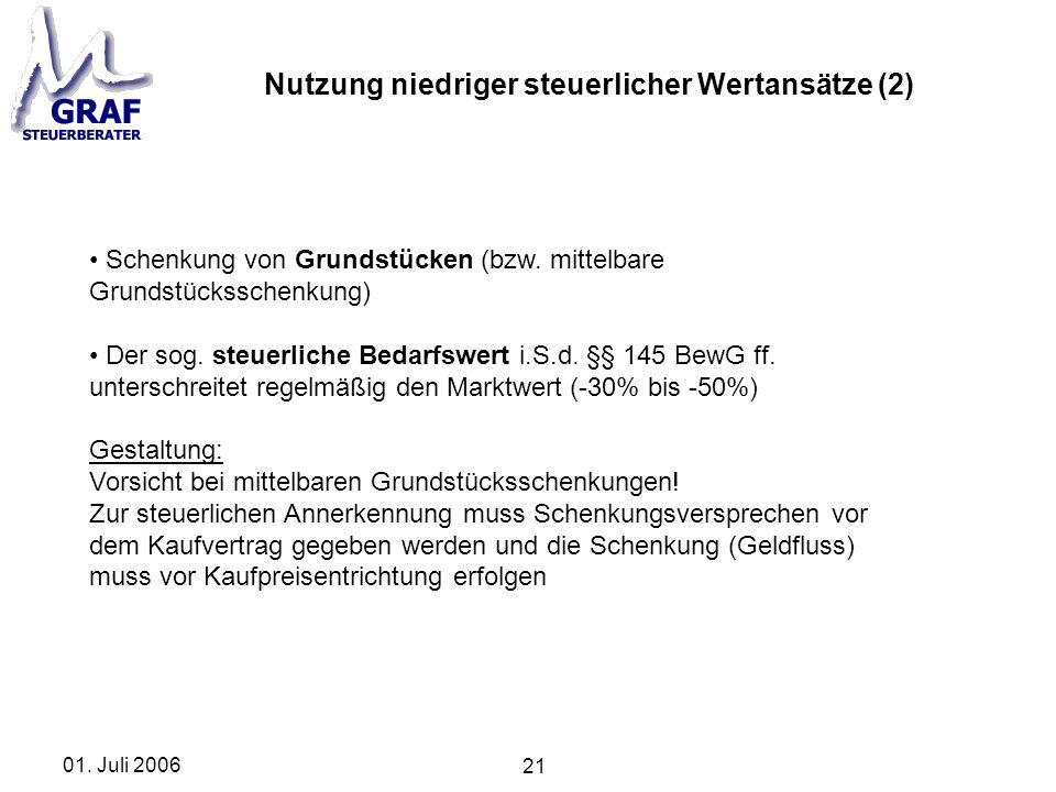 21 01. Juli 2006 Schenkung von Grundstücken (bzw. mittelbare Grundstücksschenkung) Der sog. steuerliche Bedarfswert i.S.d. §§ 145 BewG ff. unterschrei