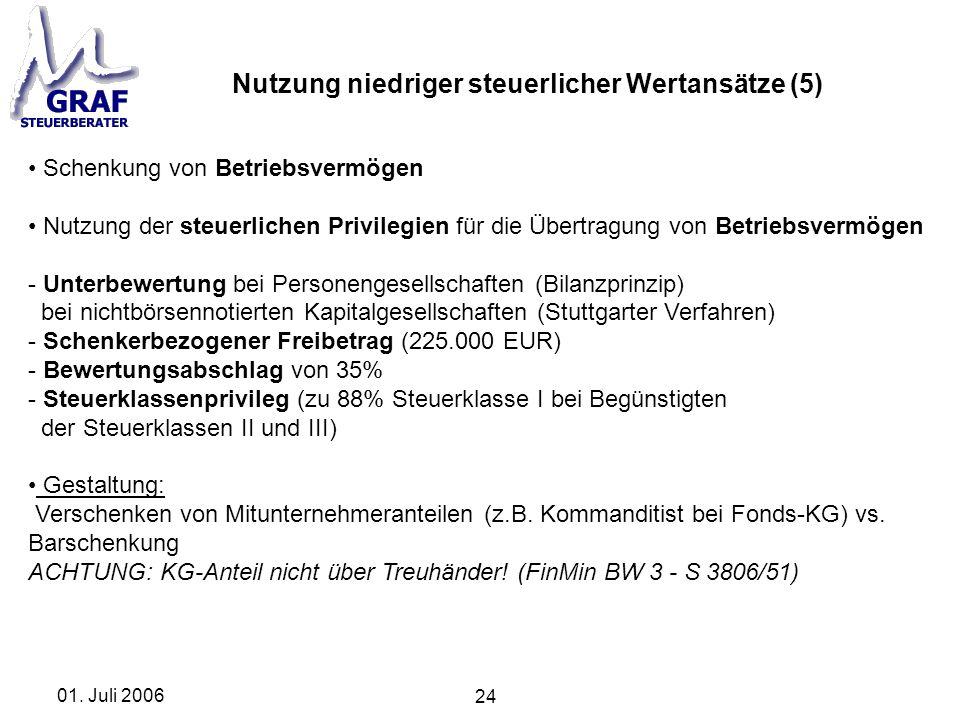 24 01. Juli 2006 Nutzung niedriger steuerlicher Wertansätze (5) Schenkung von Betriebsvermögen Nutzung der steuerlichen Privilegien für die Übertragun