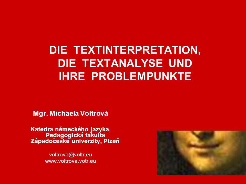 DIE TEXTINTERPRETATION, DIE TEXTANALYSE UND IHRE PROBLEMPUNKTE Mgr. Michaela Voltrová Katedra německého jazyka, Pedagogická fakulta Západočeské univer