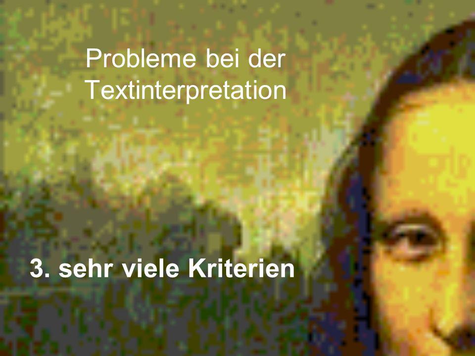 Probleme bei der Textinterpretation 3. sehr viele Kriterien