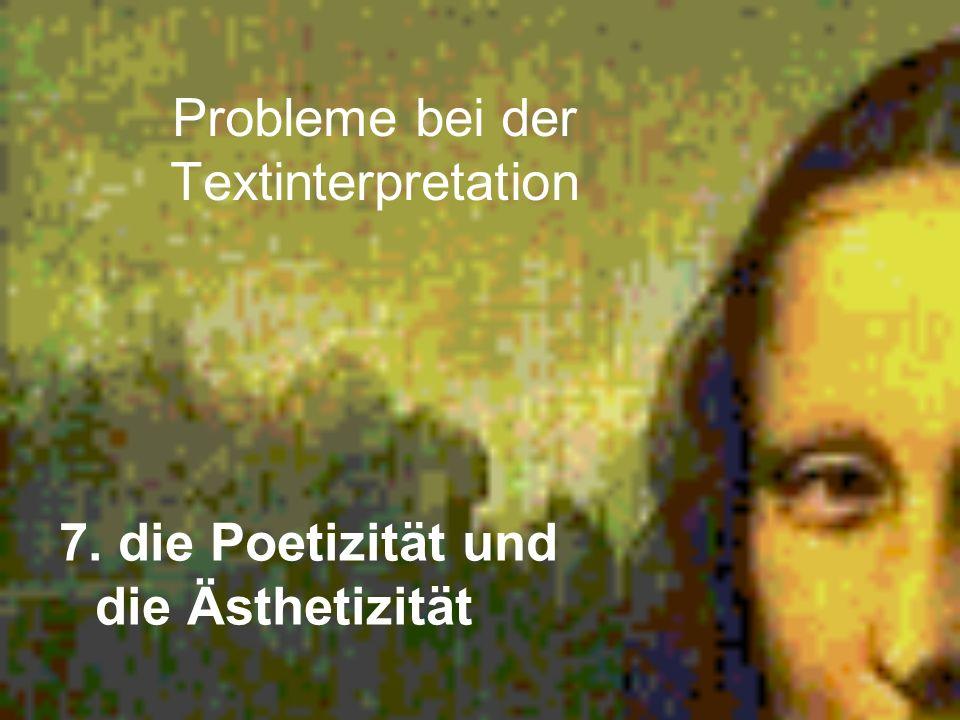 Probleme bei der Textinterpretation 7. die Poetizität und die Ästhetizität
