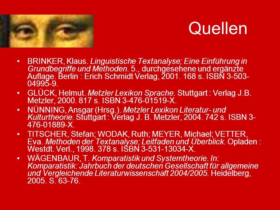 Quellen BRINKER, Klaus. Linguistische Textanalyse; Eine Einführung in Grundbegriffe und Methoden. 5., durchgesehene und ergänzte Auflage. Berlin : Eri