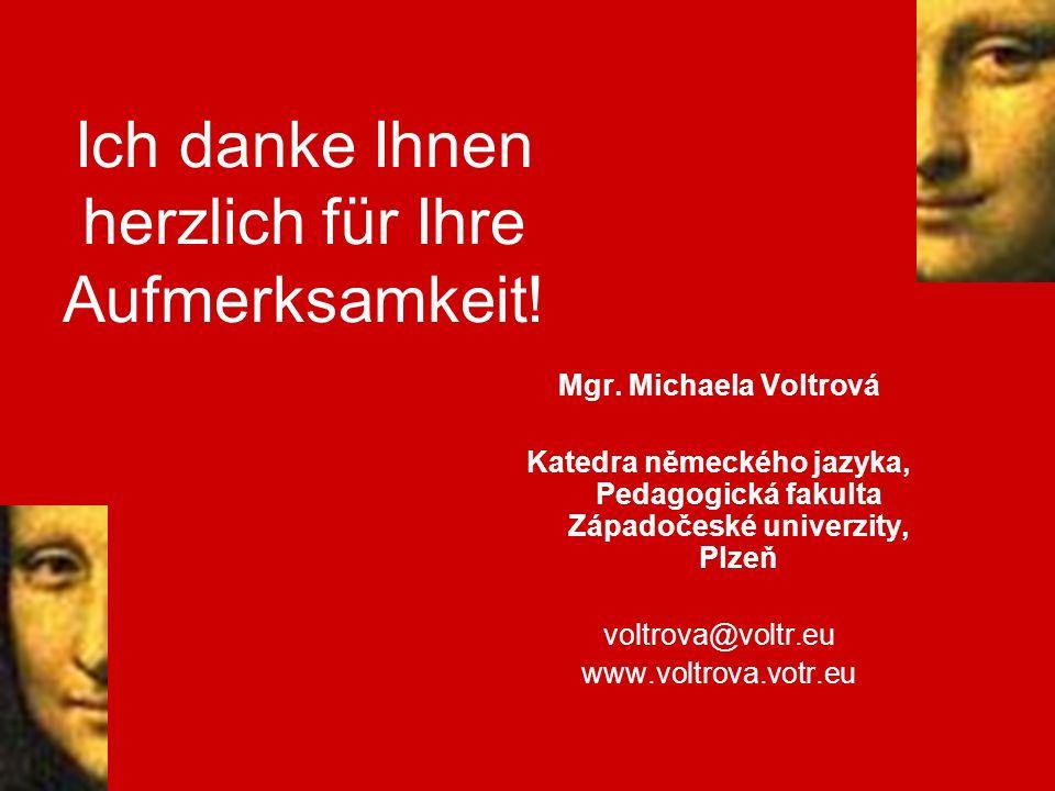 Ich danke Ihnen herzlich für Ihre Aufmerksamkeit! Mgr. Michaela Voltrová Katedra německého jazyka, Pedagogická fakulta Západočeské univerzity, Plzeň v