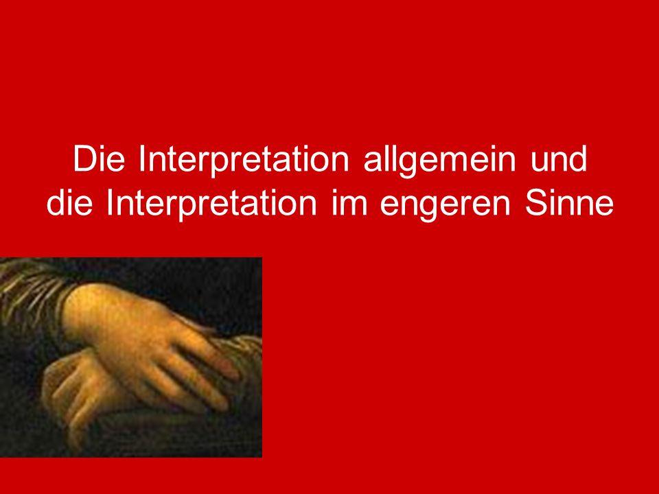 Die Interpretation allgemein und die Interpretation im engeren Sinne