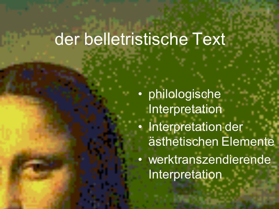 der belletristische Text philologische Interpretation Interpretation der ästhetischen Elemente werktranszendierende Interpretation