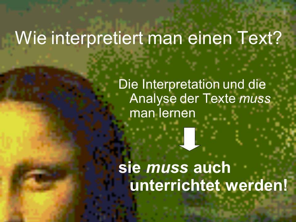 Wie interpretiert man einen Text? Die Interpretation und die Analyse der Texte muss man lernen sie muss auch unterrichtet werden!