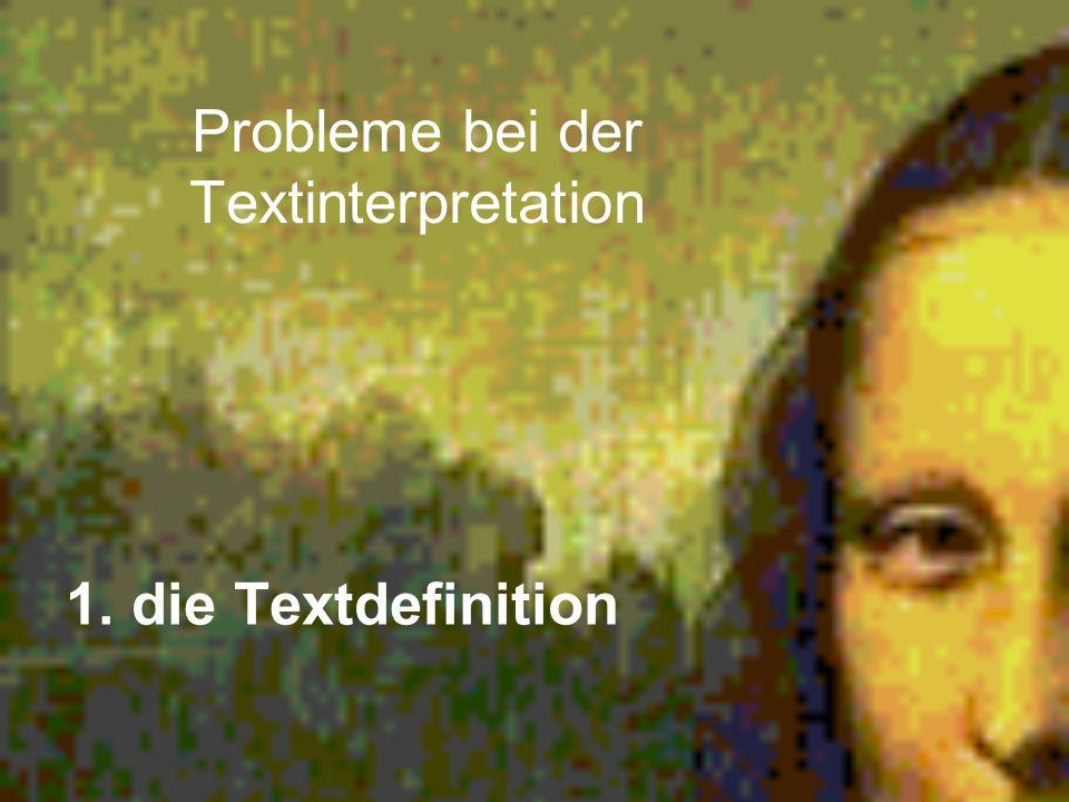 Probleme bei der Textinterpretation 1. die Textdefinition