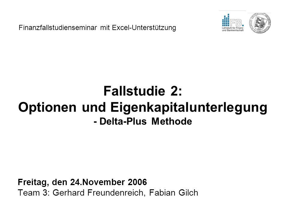 Finanzfallstudienseminar mit Excel-Unterstützung Fallstudie 2: Optionen und Eigenkapitalunterlegung - Delta-Plus Methode Freitag, den 24.November 2006
