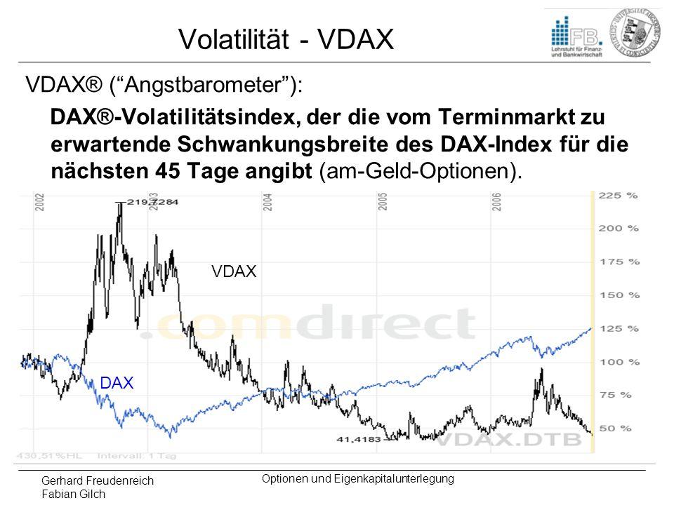 Gerhard Freudenreich Fabian Gilch Optionen und Eigenkapitalunterlegung Volatilität - VDAX VDAX® (Angstbarometer): DAX®-Volatilitätsindex, der die vom