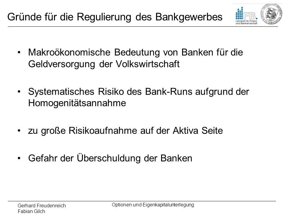 Gerhard Freudenreich Fabian Gilch Optionen und Eigenkapitalunterlegung Gründe für die Regulierung des Bankgewerbes Makroökonomische Bedeutung von Bank