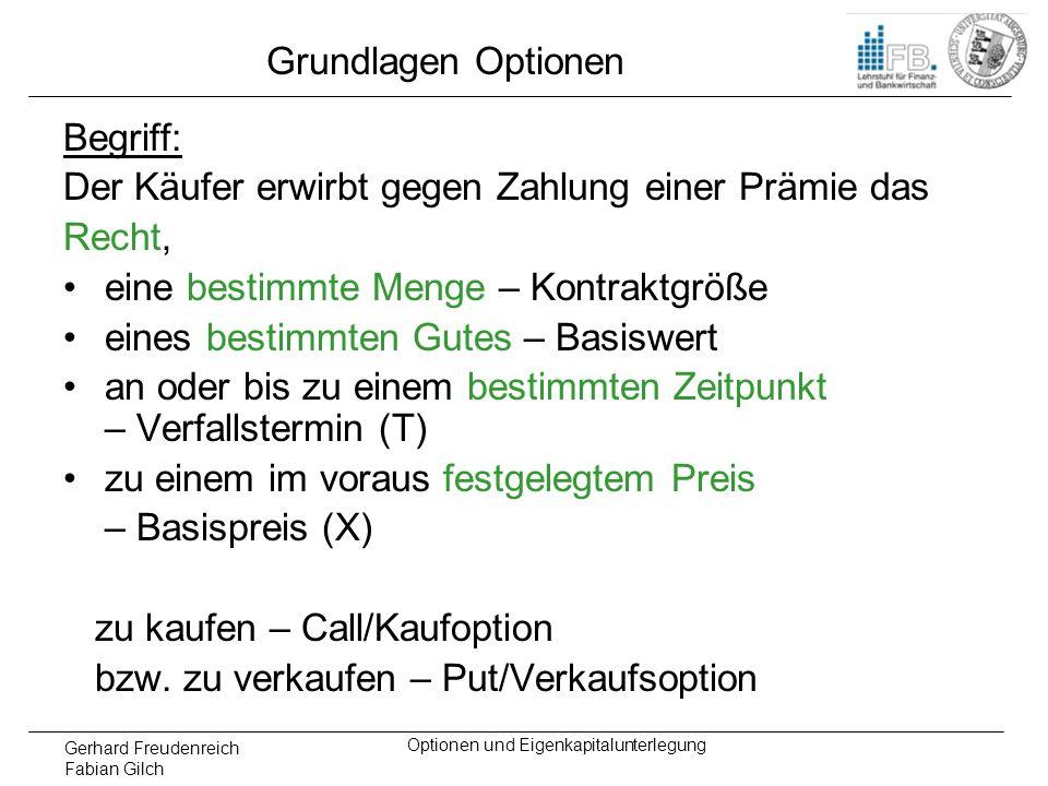 Gerhard Freudenreich Fabian Gilch Optionen und Eigenkapitalunterlegung Grundlagen Optionen Begriff: Der Käufer erwirbt gegen Zahlung einer Prämie das