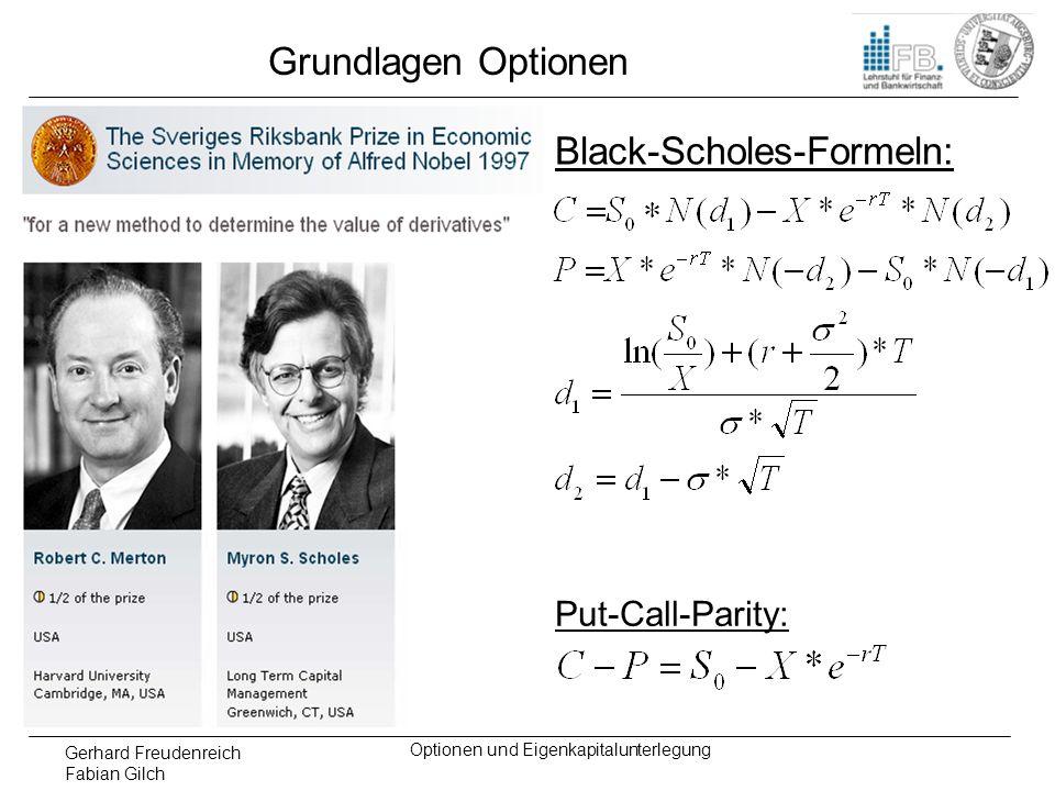 Gerhard Freudenreich Fabian Gilch Optionen und Eigenkapitalunterlegung Grundlagen Optionen Put-Call-Parity: Black-Scholes-Formeln: