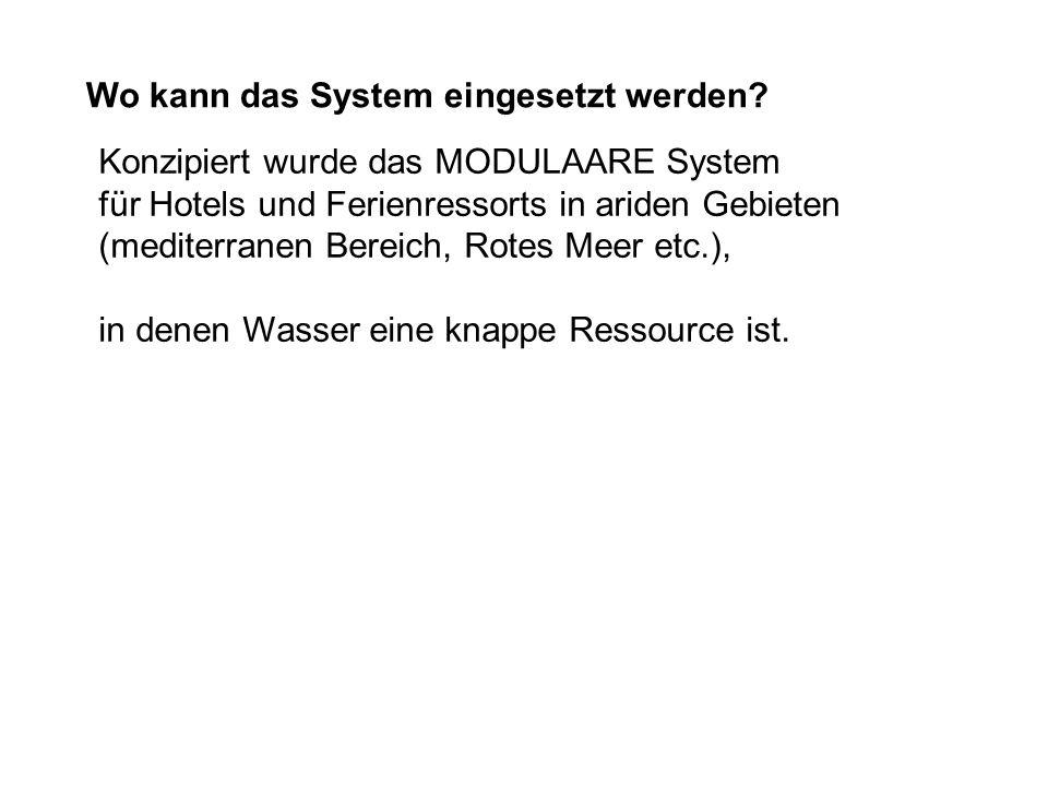 Wo kann das System eingesetzt werden? Konzipiert wurde das MODULAARE System für Hotels und Ferienressorts in ariden Gebieten (mediterranen Bereich, Ro
